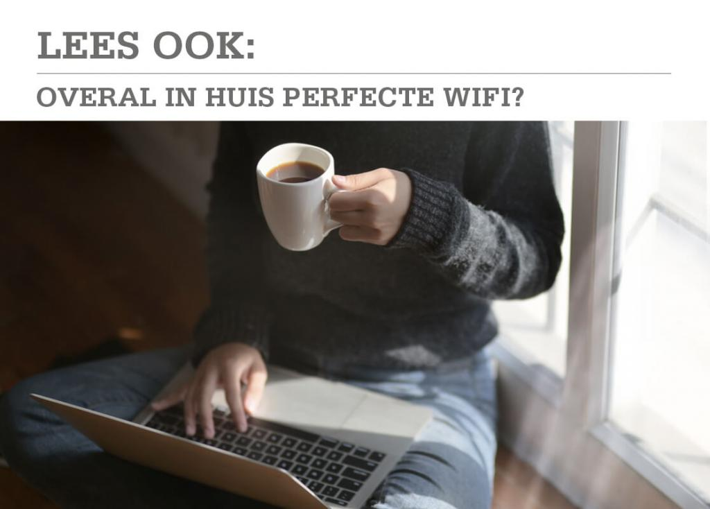 Overal in huis perfecte wifi?